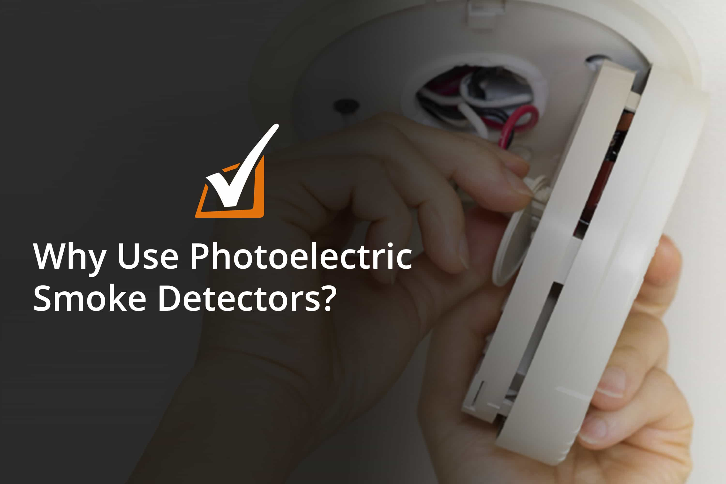 SHS_Why Use Photoelectric Smoke Detectors